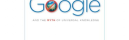 Review: Google and the Myth of Universal Knowledge