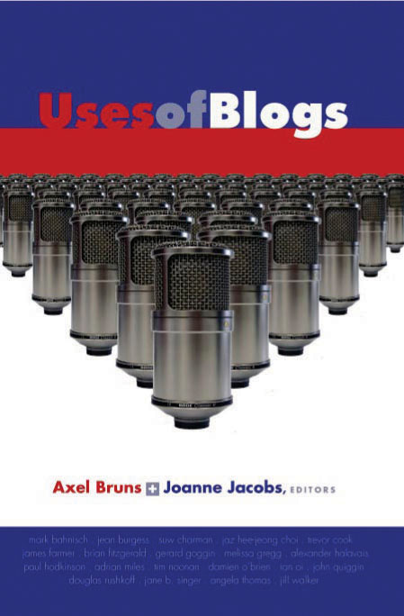 Uses of blogs, edited by Axel Bruns and Joanne Jacobs, Peter Lang 2006